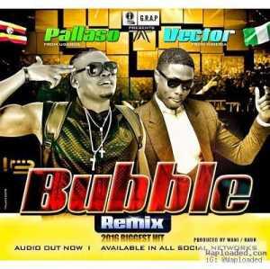 Pallaso - Bubble (Remix) Ft. Vector